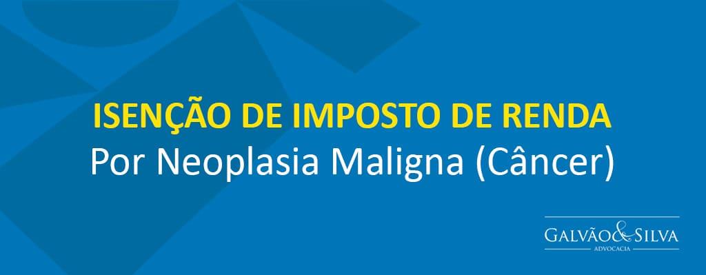 Isenção de Imposto de Renda por Neoplasia Maligna (Câncer)