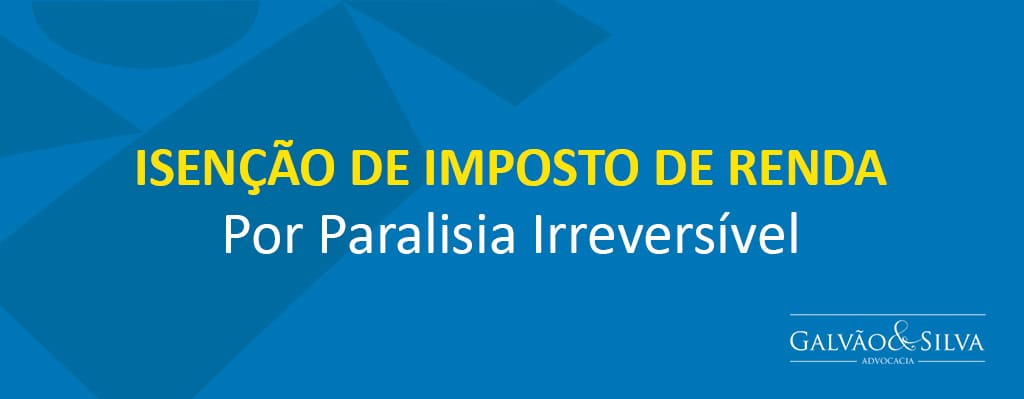 Isenção de Imposto de Renda por Paralisia Irreversível
